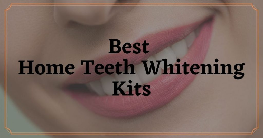 Best Home Teeth Whitening Kits